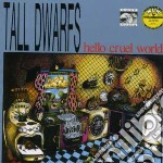 Tall Dwarfs - Hello Cruel World cd musicale di Dwarfs Tall