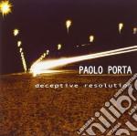 Paolo Porta - Deceptive Resolution cd musicale di PAOLO PORTA