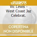 WEST COAST JAZZ CELEBRAT. cd musicale di LEWIS VIC