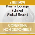 KARMA LOUNGE (CHILLED GLOBAL BEATS) cd musicale di ARTISTI VARI