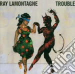 TROUBLE cd musicale di LAMONTAGNE RAY