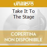 Take it to the stage cd musicale
