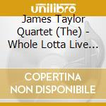 Whole lotta live cd musicale di Taylor james quartet