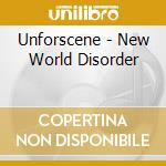 NEW WORLD DISORDER cd musicale di UNFORSCENE