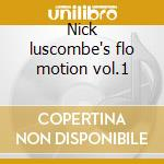 Nick luscombe's flo motion vol.1 cd musicale di Artisti Vari