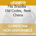 OLD CODES - NEW CHAOS cd musicale di FILA BRAZILLIA