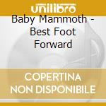 BEST FOOT FORWARD cd musicale di BABY MAMMOTH