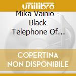Mika Vainio - Black Telephone Of Matter cd musicale di Mika Vainio
