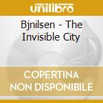 The invisible city cd musicale di Nilsen Bj