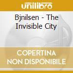 Bjnilsen - The Invisible City cd musicale di Nilsen Bj