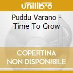 Puddu Varano - Time To Grow cd musicale di PUDDU VARANO