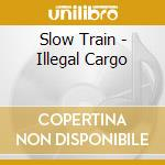 Illegal cargo cd musicale di Train Slow