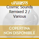 Cosmic Sounds Remixed 2 cd musicale di Artisti Vari