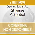 SPIRE - LIVE IN GENEVA CATHEDRAL cd musicale di AA.VV.
