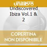 UNDISCOVERED IBIZA VOL.1 & 2 cd musicale di DJ PIPPI