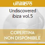 Undiscovered ibiza vol.5 cd musicale