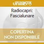 RADIOCAPRI: FASCIALUNARE cd musicale di ARTISTI VARI
