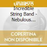 Nebolous hearnesses usa version cd musicale di Incredible string band