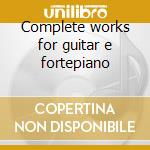 Complete works for guitar e fortepiano cd musicale