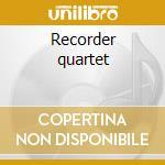 Recorder quartet cd musicale di Artisti Vari