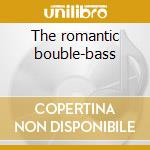 The romantic bouble-bass cd musicale di Artisti Vari