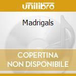 Madrigals cd musicale di C. Monteverdi