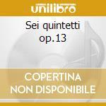 Sei quintetti op.13 cd musicale di Boccherini