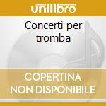Concerti per tromba cd musicale di Molter