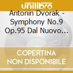 Dvorak Antonin - Sinfonia N.9 Op.95 'dal Nuovo Mondo' cd musicale