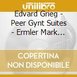 Grieg Edvard - Peer Gynt Suites  - Ermler Mark Dir  /royal Philharmonic Orchestra cd musicale