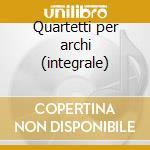 Quartetti per archi (integrale) cd musicale di Beethoven ludwig van