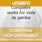 Completre works for viola da gamba cd musicale