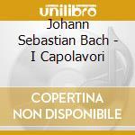 Bach - i capolavori cd musicale di Johann Sebastian Bach