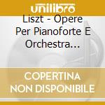 Liszt - Opere Per Pianoforte E Orchestra /louis Lortie, Pianoforte, Residentie Orchestra The Hague, George Pehlivanian,  Nelson Freire, Pianofor (3 Cd cd musicale di Liszt
