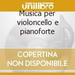 Musica per violoncello e pianoforte cd musicale di Beethoven ludwig van