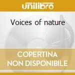 Voices of nature cd musicale di Artisti Vari