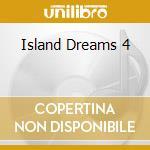 Island dreams 4 cd musicale di Artisti Vari
