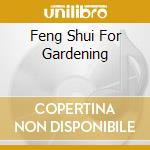 Feng shui for gardening cd musicale di Artisti Vari