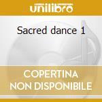 Sacred dance 1 cd musicale di Artisti Vari