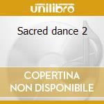 Sacred dance 2 cd musicale di Artisti Vari