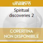 Spiritual discoveries 2 cd musicale di Artisti Vari