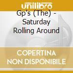 The Gp'S - Saturday Rolling Around cd musicale di GP'S