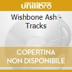 Wishbone Ash - Tracks cd musicale di WISHBONE ASH