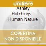 Ashley Hutchings - Human Nature cd musicale di HUTCHINGS ASHLEY