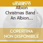 Albion Christmas Band - An Albion Christmas cd musicale di ALBION CHRISTMAS BAN