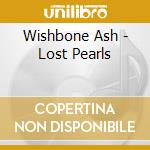 Wishbone Ash - Lost Pearls cd musicale di WISHBONE ASH