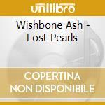 Wishbone Ash - Lost Pearls cd musicale di WISHBONE ASH