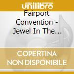 Fairport Convention - Jewel In The Crown cd musicale di FAIRPORT CONVENTION