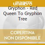 RED QUEEN TO GRYPHON TREE cd musicale di GRYPHON