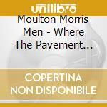 Moulton Morris Men - Where The Pavement Ends cd musicale di MOULTON MORRIS MEN